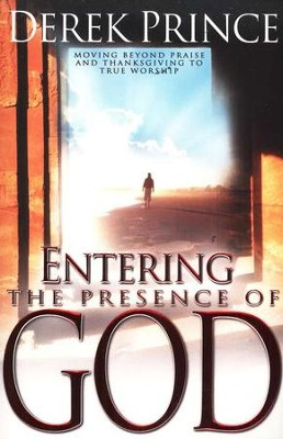 Entering the Presence of God   -     By: Derek Prince