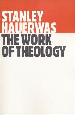 The Work of Theology  -     By: Stanley Hauerwas