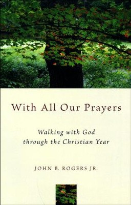With All Our Prayers: A Congregation at Worship  -     By: John B. Rogers Jr.