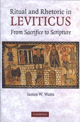 Ritual and Rhetoric in Leviticus: From Sacrifice to Scripture   -     By: James W. Watts