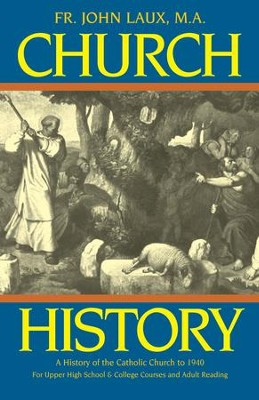 Church History: A History of the Catholic Church to 1940 - eBook  -     By: Father John Laux MA