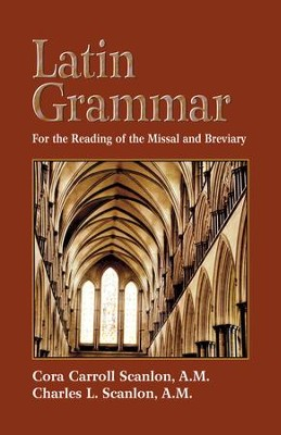 Latin Grammar: Preparation for the Reading of the Missal and Breviary - eBook  -     By: Cora C. Scanlon, Charles L. Scanlon