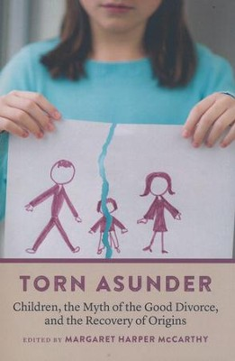 Torn Asunder: Children, the Myth of the Good Divorce, and the Recovery of Origins  -     By: Margaret McCarthy