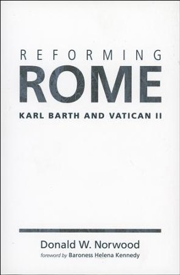 Reforming Rome: Karl Barth and Vatican II  -     By: Donald W. Norwood