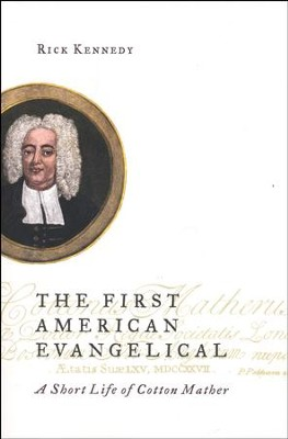 The First American Evangelical: A Short Life of Cotton Mather  -     By: Rick Kennedy