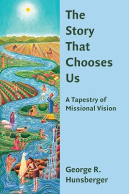 The Story That Chooses Us: A Tapestry of Missional Vision   -     By: George R. Hunsberger