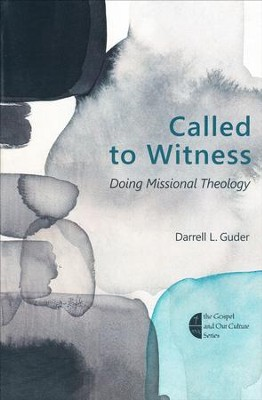 Called to Witness: Doing Missional Theology  -     By: Darrell L. Guder