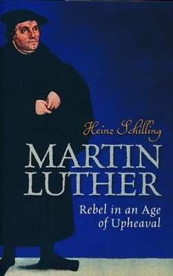 Martin Luther: Rebel in an Age of Upheaval  -     By: Heinz Schilling