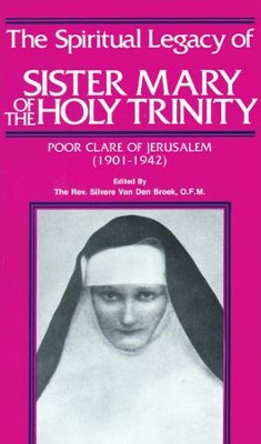 The Spiritual Legacy of Sr. Mary of the Holy Trinity: Poor Clare of Jerusalem (1901-1942) - eBook  -     By: Silvere van den Broek