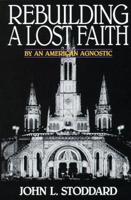 Rebuilding a Lost Faith: By an American Agnostic - eBook  -     By: John L. Stoddard