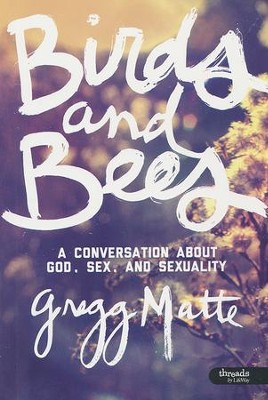 Birds and Bees: A Conversation About God, Sex, and Sexuality, Member Book  -     By: Gregg Matte