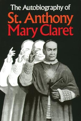 The Autobiography of St. Anthony Mary Claret - eBook  -     By: Anthony Mary Claret