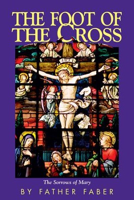The Foot of the Cross - eBook  -     By: Frederick William Faber