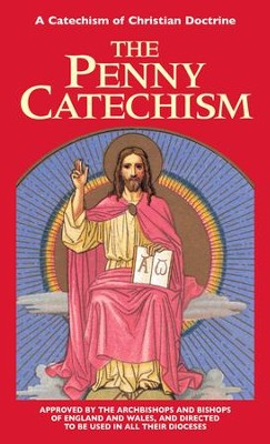 The Penny Catechism: A Catechism of Christian Doctrine - eBook  -     By: Anonymous