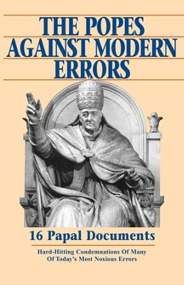 The Popes Against Modern Errors: 16 Papal Documents: Hard-Hitting Condemnations of Many of Today's Most Notorious Errors - eBook  -     By: Tan Books