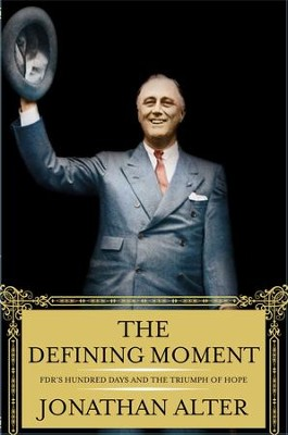 The Defining Moment: FDR's Hundred Days and the Triumph of Hope - eBook  -     By: Jonathan Alter