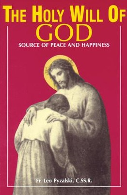 The Holy Will Of God: Source of Peace and Happiness - eBook  -     By: Leo Pyzalski C.Ss.R.