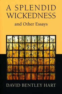 A Splendid Wickedness and Other Essays  -     By: David Bentley Hart