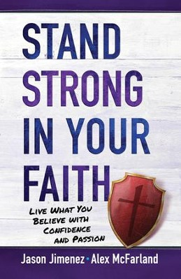 Stand Strong in Your Faith: Live What You Believe with Confidence and Passion - eBook  -     By: Alex McFarland, Jason Jimenez