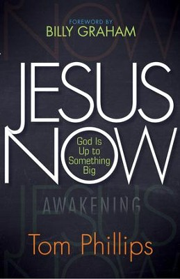Jesus Now: God Is Up to Something Big - eBook  -     By: Tom Phillips