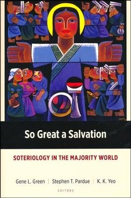 So Great a Salvation: Soteriology in the Majority World  -     By: Gene L. Green, Stephen T. Pardue, K.K. Yeo