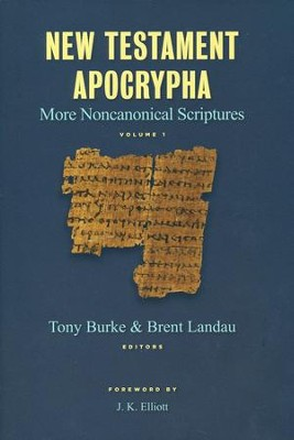 New Testament Apocrypha: More Noncanonical Scriptures, Volume 1  -     By: Brent Landau, Tony Burke