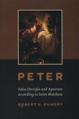 Peter: False Disciple and Apostate According to Saint Matthew  -     By: Robert H. Gundry