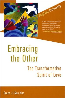 Embracing the Other: The Transformative Spirit of Love   -     By: Grace Ji-Sun Kim