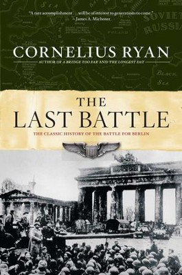 Ebook The Last Battle The Classic History Of The Battle For Berlin By Cornelius Ryan