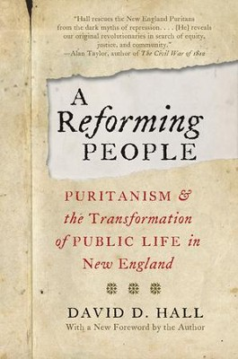 A Reforming People: Puritanism & the Transformation of Public Life in New England  -     By: David D. Hall