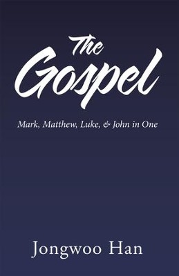 The Gospel: Mark, Matthew, Luke, & John in One - eBook  -     By: Jongwoo Han