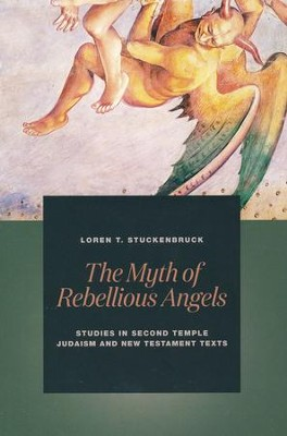The Myth of Rebellious Angels: Studies in Second Temple Judaism and New Testament Texts  -     By: Loren T. Stuckenbruck