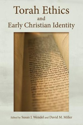Torah Ethics and Early Christian Identity  -     Edited By: Susan J. Wendel, David Miller     By: Edited by Susan J. Wendel & David M. Miller