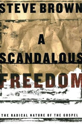 A Scandalous Freedom - eBook  -     By: Steve Brown