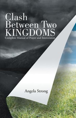 Clash Between Two Kingdoms: Complete Manual of Prayer and Intercession - eBook  -     By: Angela Strong