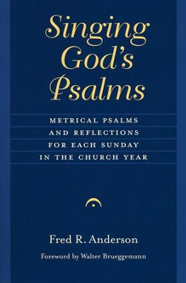 Singing God's Psalms: Metrical Psalms and Reflections for Each Sunday in the Church Year  -     By: Fred R. Anderson