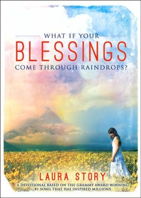 What If Your Blessings Come Through Raindrops?   -     By: Laura Story