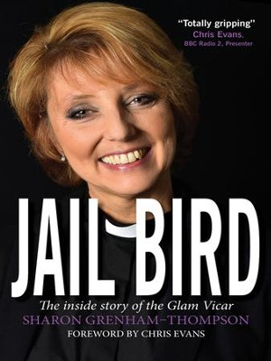Jail Bird: The inside story of the Glam Vicar - eBook  -     By: Sharon Grenham-Thompson