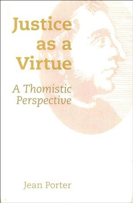 Justice As a Virtue: A Thomistic Perspective   -     By: Jean Porter