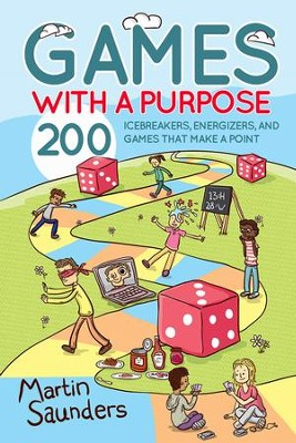 Games with a Purpose: 200 icebreakers, energizers, and games that make a point - eBook  -     By: Martin Saunders, Jimmy Young