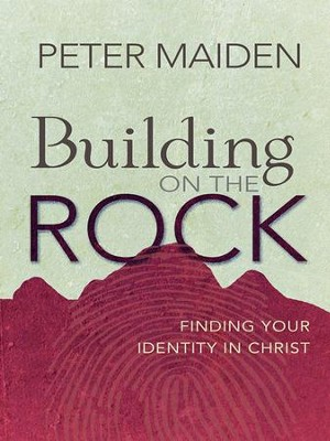 Building on the Rock: Finding your identity in Christ - eBook  -     By: Peter Maiden