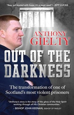Out of the Darkness: The transformation of one of Scotland's most violent prisoners - eBook  -     By: Anthony Gielty