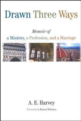 Drawn Three Ways: Memoir of a Ministry, a Profession, and a Marriage  -     By: A.E. Harvey, Rowan Williams
