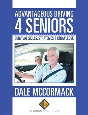 Advantageous Driving 4 Seniors: Survival Skills, Strategies & Knowledge - eBook  -     By: Dale McCormack