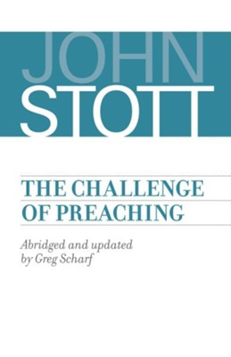 The Challenge of Preaching  -     By: John Stott, Greg Scharf