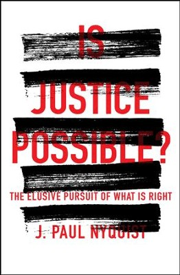 Is Justice Possible?: The Elusive Pursuit of What is Right - eBook  -     By: J. Paul Nyquist