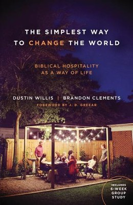The Simplest Way to Change the World: Biblical Hospitality as a Way of Life - eBook  -     By: Dustin Willis, Brandon Clements