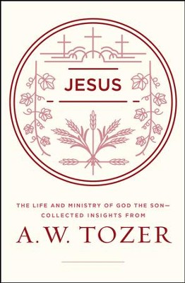 Jesus: The Life and Ministry of God the Son-Collected Insights from A. W. Tozer - eBook  -     By: A.W. Tozer