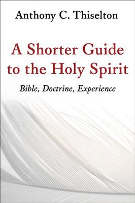 A Shorter Guide to the Holy Spirit: Bible, Doctrine, Experience  -     By: Anthony C. Thiselton