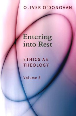 Entering into Rest: Ethics as Theology  -     By: Oliver O'Donovan